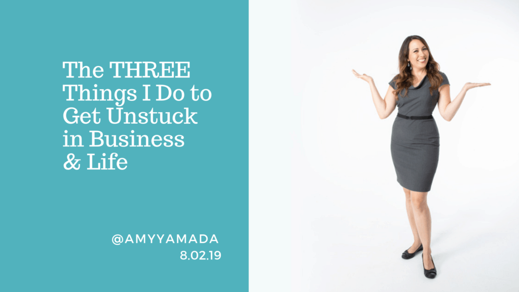 The THREE Things I Do to Get Unstuck in Business & Life